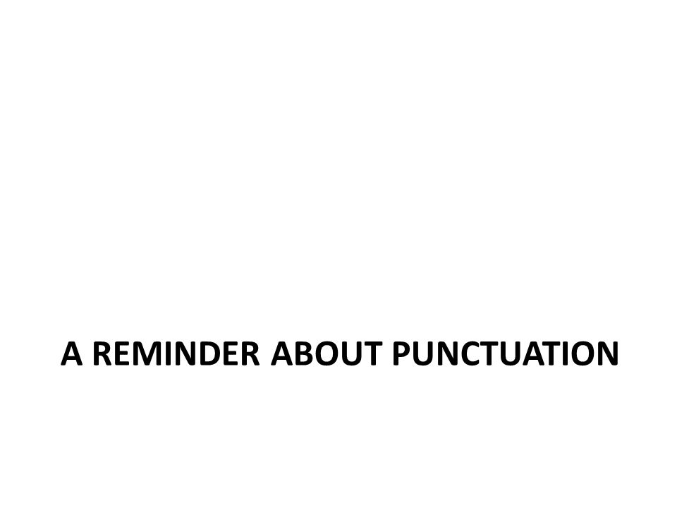 A REMINDER ABOUT PUNCTUATION