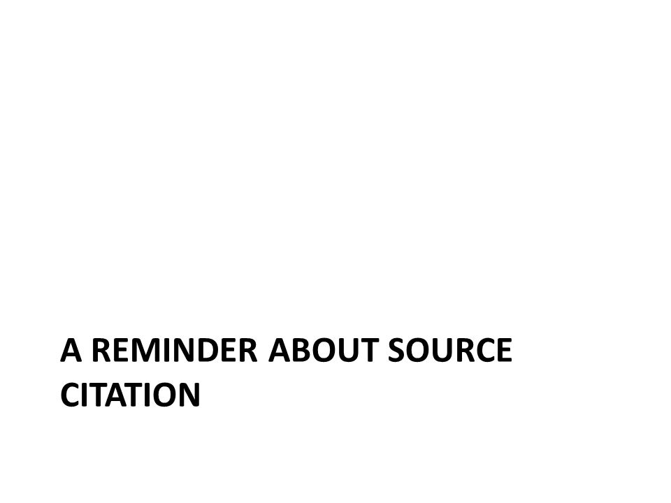 A REMINDER ABOUT SOURCE CITATION