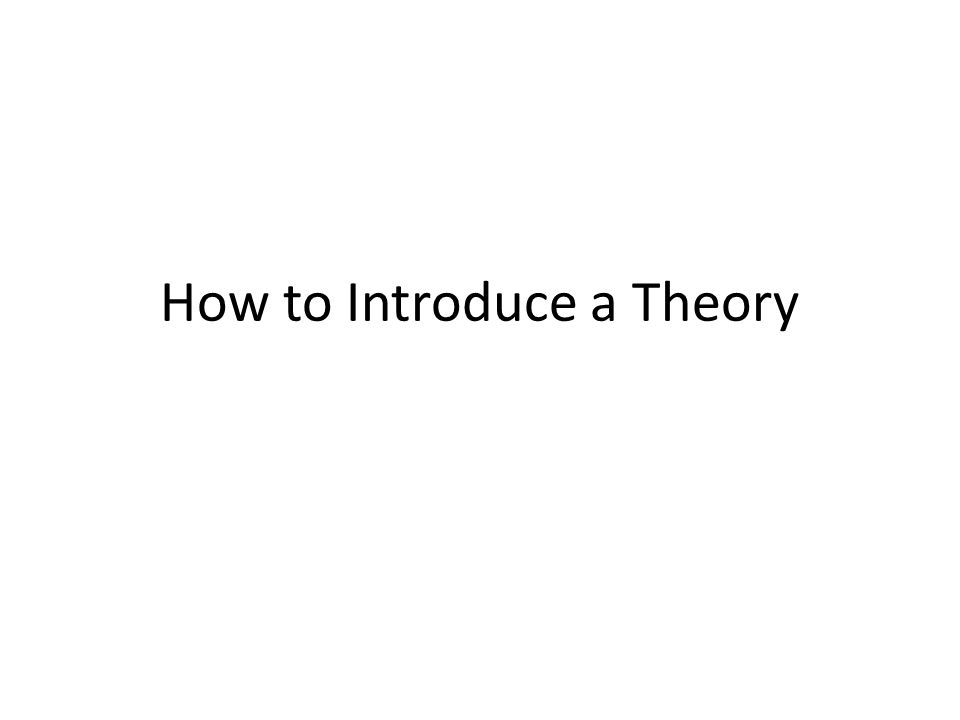 How to Introduce a Theory