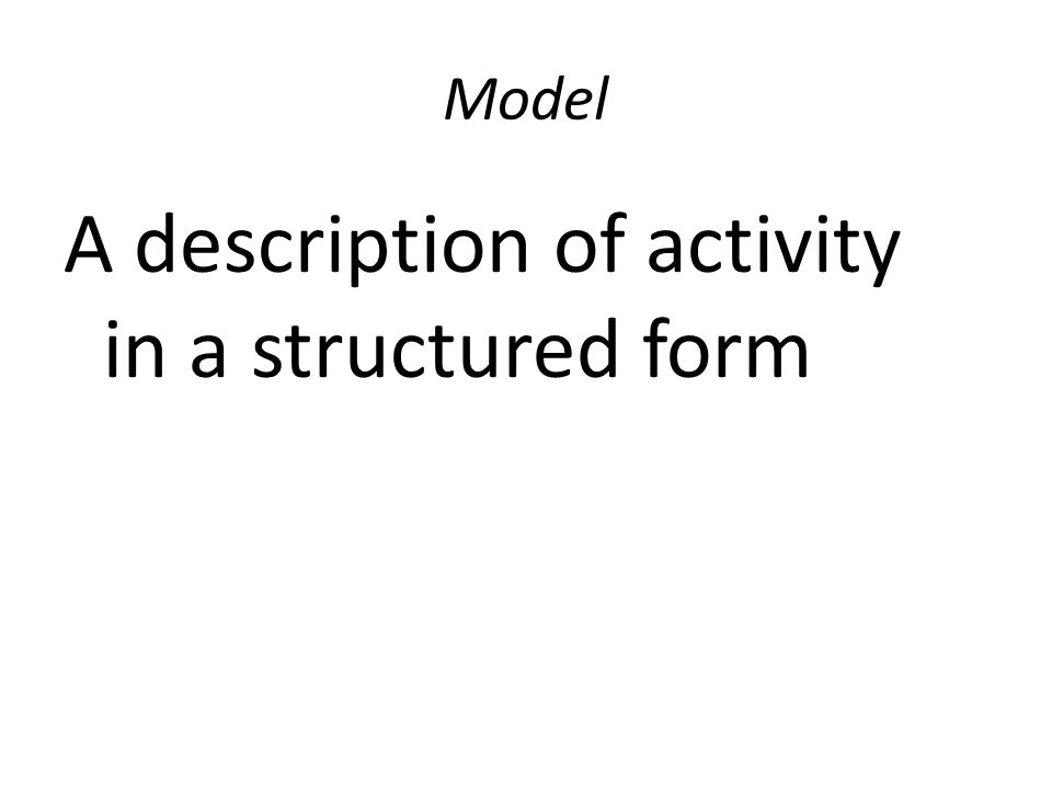 Model A description of activity in a structured form