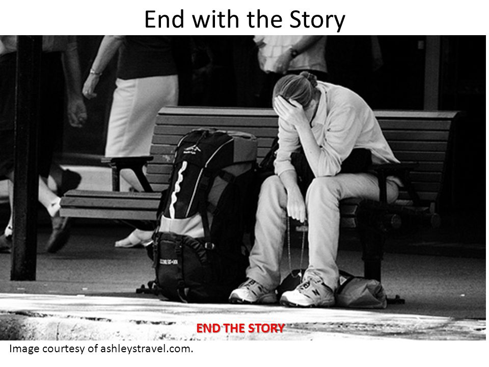 End with the Story Image courtesy of ashleystravel.com. END THE STORY