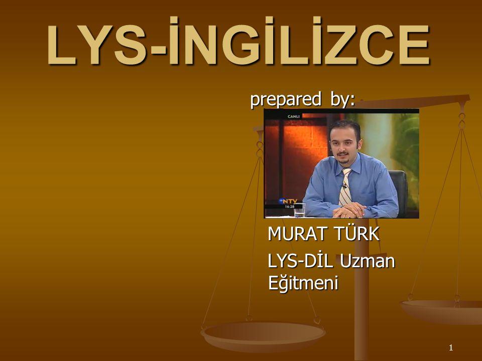 1 LYS-İNGİLİZCE prepared by: MURAT TÜRK LYS-DİL Uzman Eğitmeni