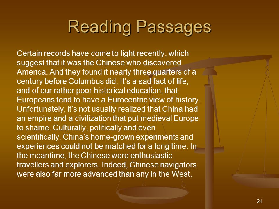 21 Reading Passages Certain records have come to light recently, which suggest that it was the Chinese who discovered America.