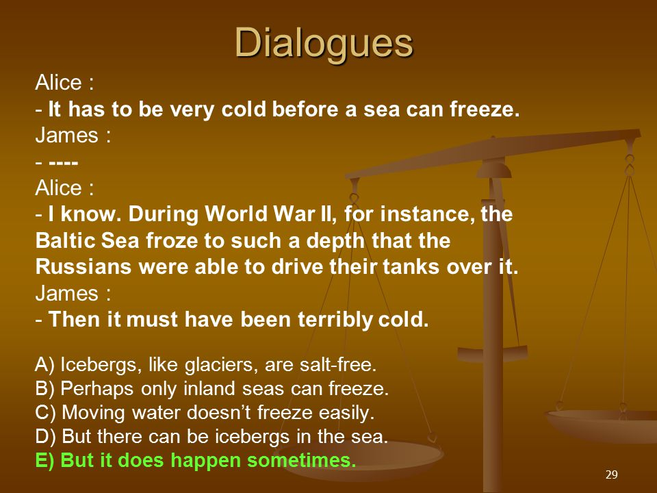 29Dialogues Alice : - It has to be very cold before a sea can freeze.