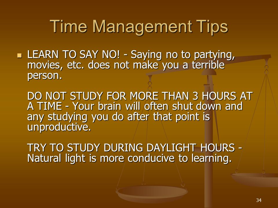 34 Time Management Tips LEARN TO SAY NO. - Saying no to partying, movies, etc.