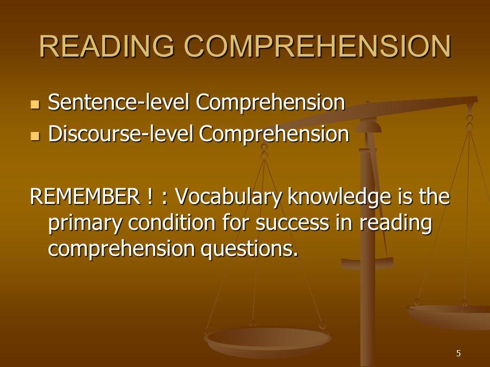 5 READING COMPREHENSION Sentence-level Comprehension Sentence-level Comprehension Discourse-level Comprehension Discourse-level Comprehension REMEMBER .