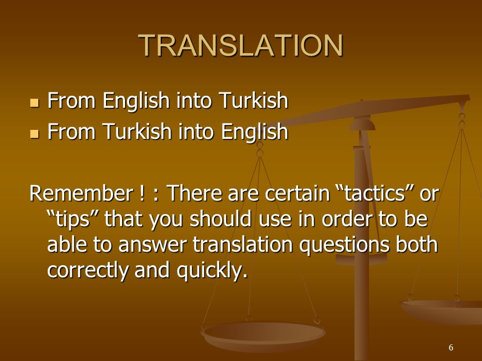 6 TRANSLATION From English into Turkish From English into Turkish From Turkish into English From Turkish into English Remember .