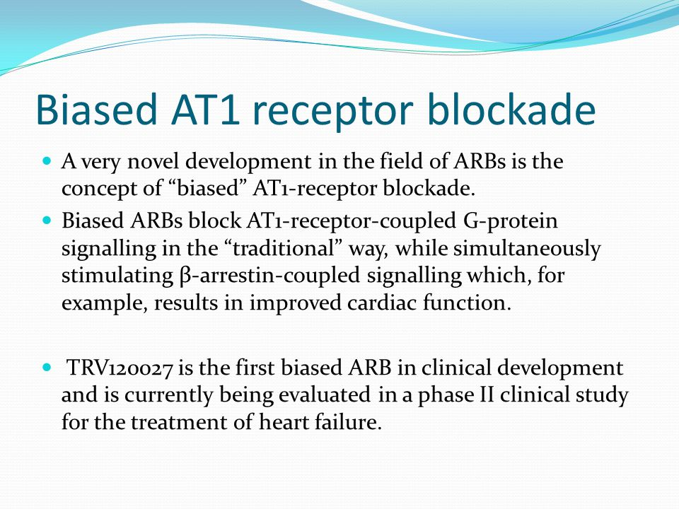 """Biased AT1 receptor blockade A very novel development in the field of ARBs is the concept of """"biased"""" AT1-receptor blockade. Biased ARBs block AT1-rec"""