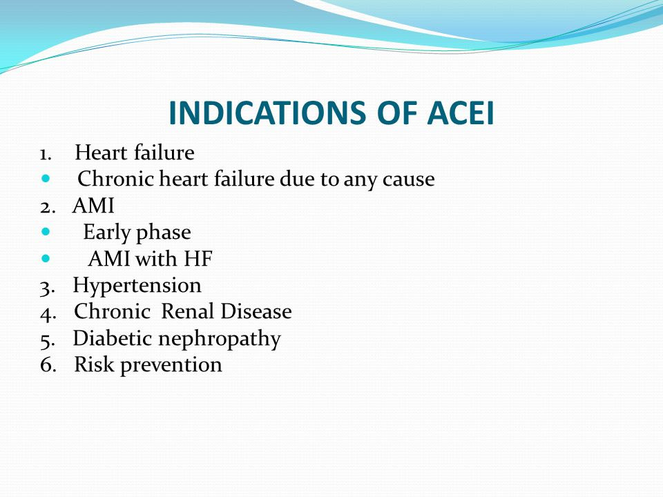 INDICATIONS OF ACEI 1. Heart failure Chronic heart failure due to any cause 2. AMI Early phase AMI with HF 3. Hypertension 4. Chronic Renal Disease 5.