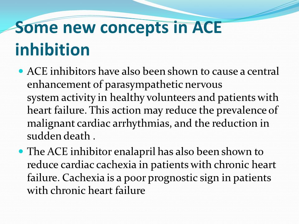 Some new concepts in ACE inhibition ACE inhibitors have also been shown to cause a central enhancement of parasympathetic nervous system activity in h