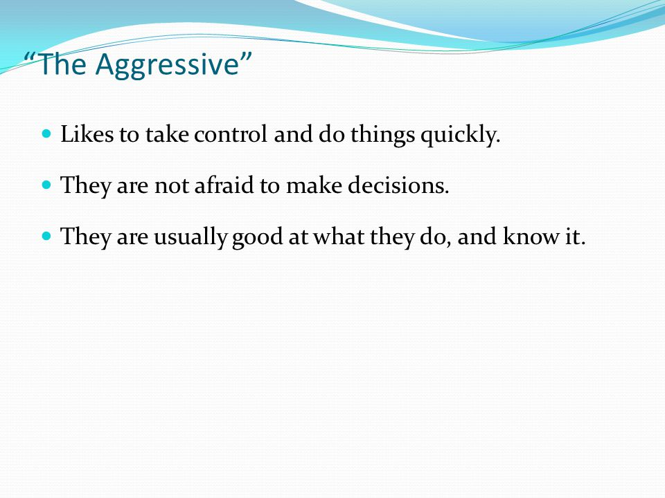 Likes to take control and do things quickly. They are not afraid to make decisions.