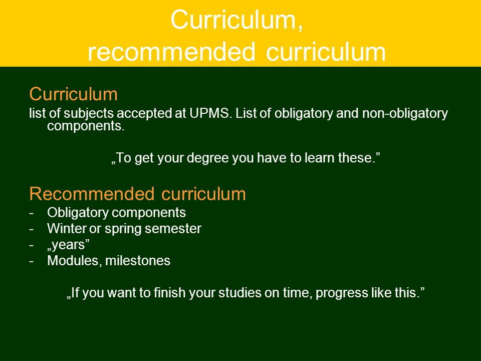 "Curriculum, recommended curriculum Curriculum list of subjects accepted at UPMS. List of obligatory and non-obligatory components. ""To get your degree"