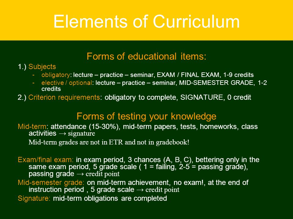 Elements of Curriculum Forms of educational items: 1.) Subjects -obligatory: lecture – practice – seminar, EXAM / FINAL EXAM, 1-9 credits -elective /