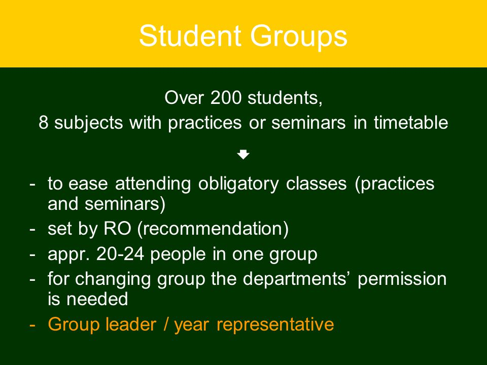 Student Groups Over 200 students, 8 subjects with practices or seminars in timetable  -to ease attending obligatory classes (practices and seminars)
