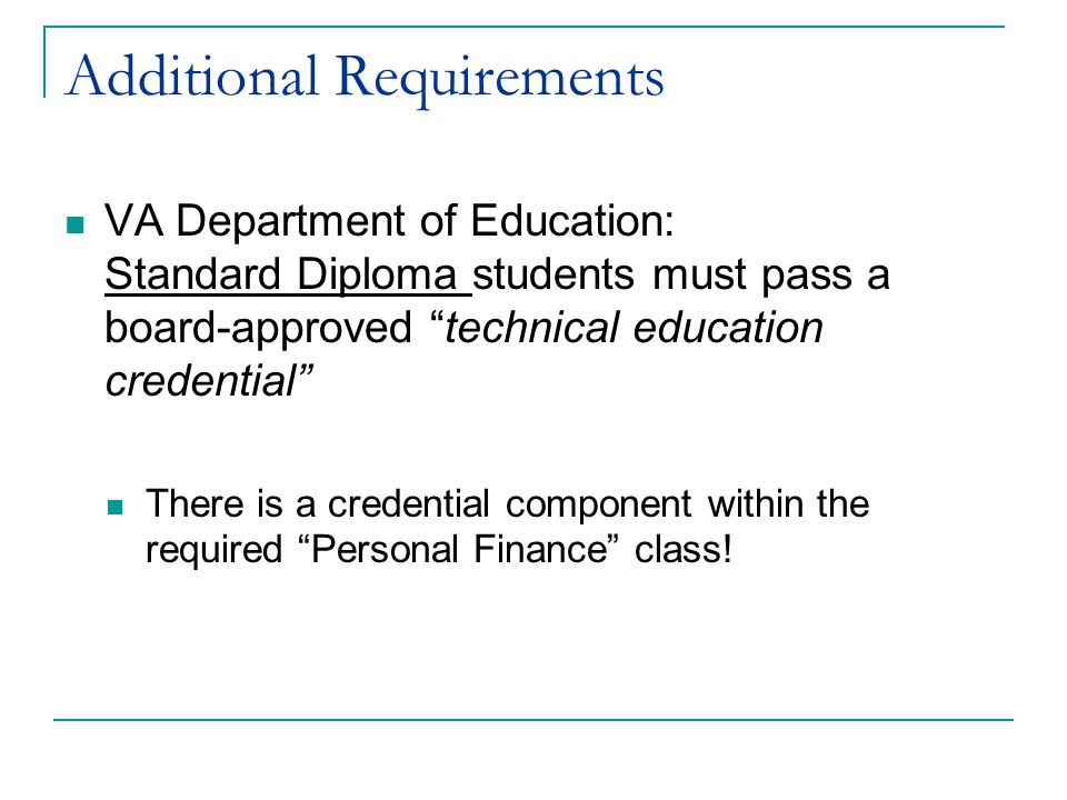 """Additional Requirements VA Department of Education: Standard Diploma students must pass a board-approved """"technical education credential"""" There is a c"""