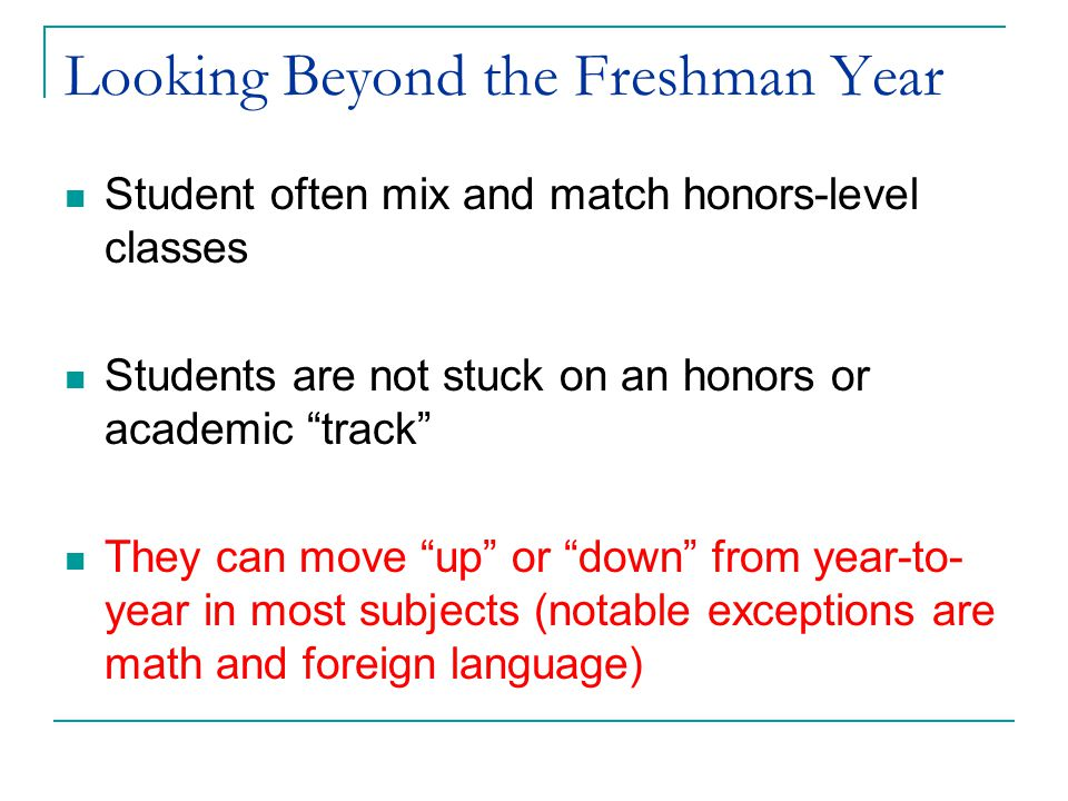 """Looking Beyond the Freshman Year Student often mix and match honors-level classes Students are not stuck on an honors or academic """"track"""" They can mov"""