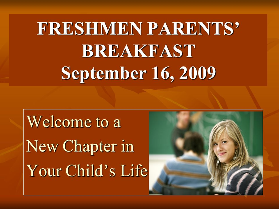 FRESHMEN PARENTS' BREAKFAST September 16, 2009 Welcome to a New Chapter in Your Child's Life