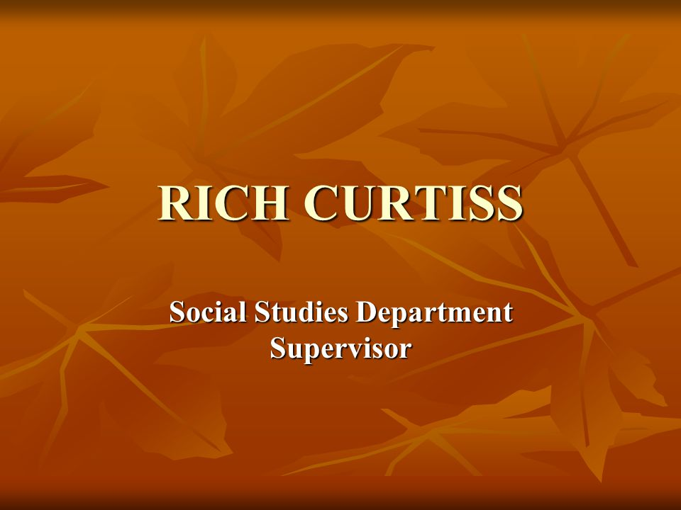 RICH CURTISS Social Studies Department Supervisor