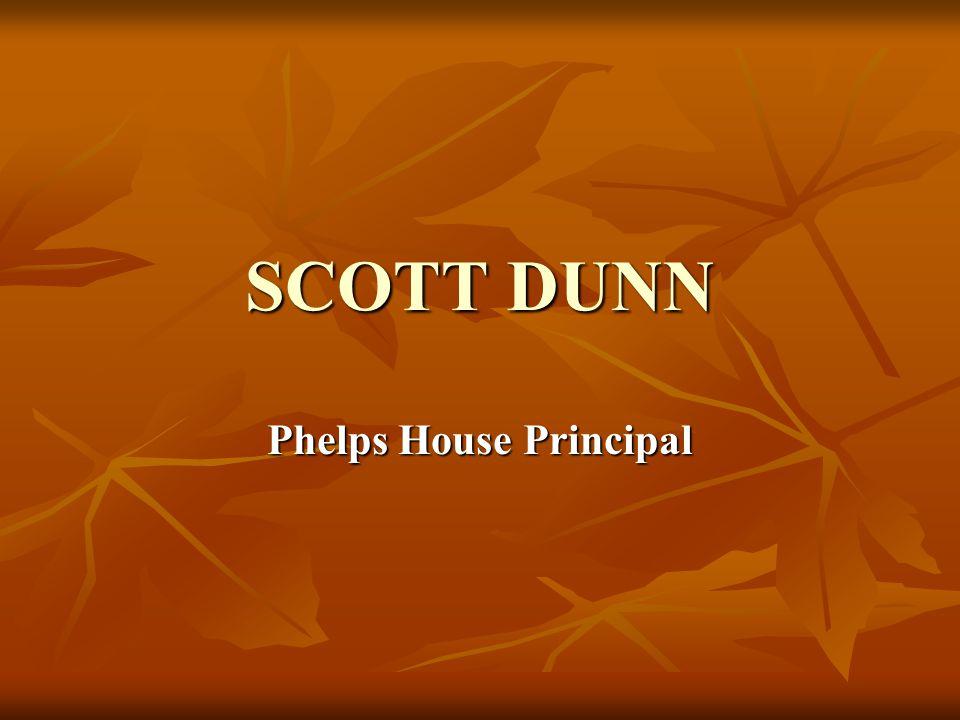 SCOTT DUNN Phelps House Principal