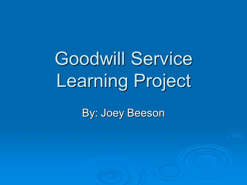 Goodwill Service Learning Project By: Joey Beeson
