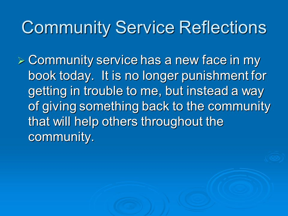 Community Service Reflections  Community service has a new face in my book today.