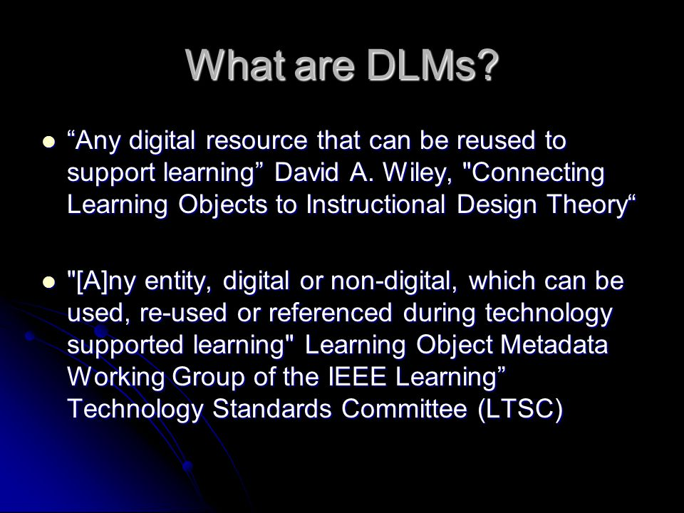 What are DLMs. Any digital resource that can be reused to support learning David A.