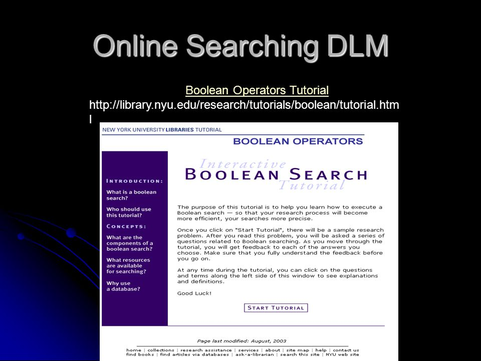 Online Searching DLM Boolean Operators Tutorial http://library.nyu.edu/research/tutorials/boolean/tutorial.htm l