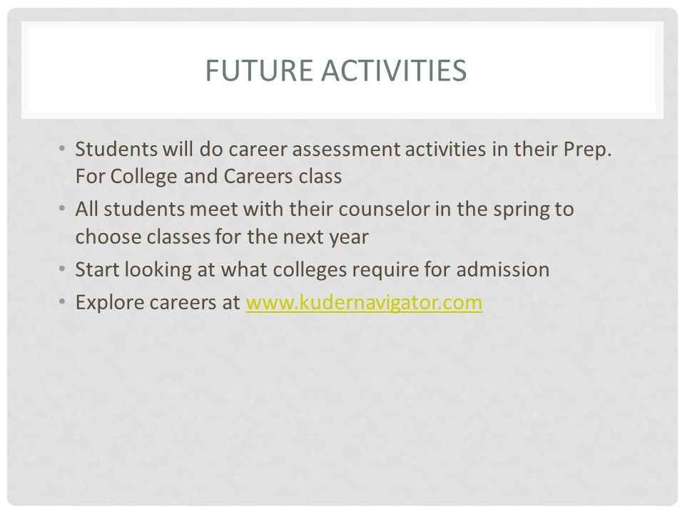FUTURE ACTIVITIES Students will do career assessment activities in their Prep.