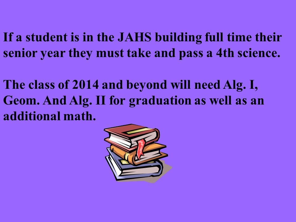 4 science credits if you are a full time student at JAHS your senior year.