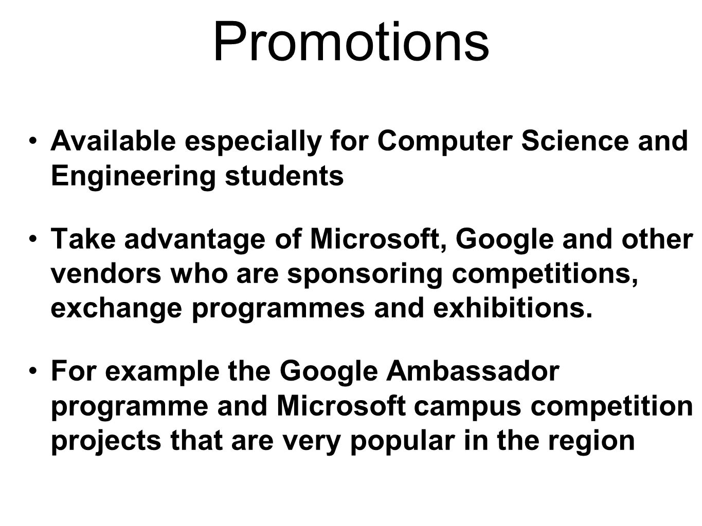 Promotions Available especially for Computer Science and Engineering students Take advantage of Microsoft, Google and other vendors who are sponsoring competitions, exchange programmes and exhibitions.