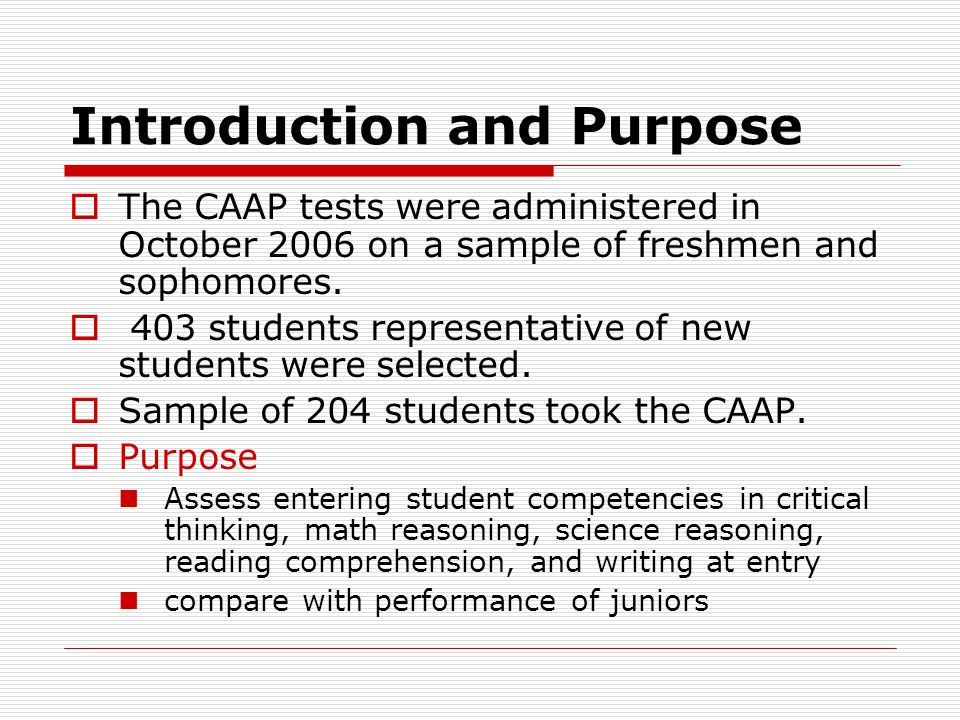 Introduction and Purpose  The CAAP tests were administered in October 2006 on a sample of freshmen and sophomores.  403 students representative of n