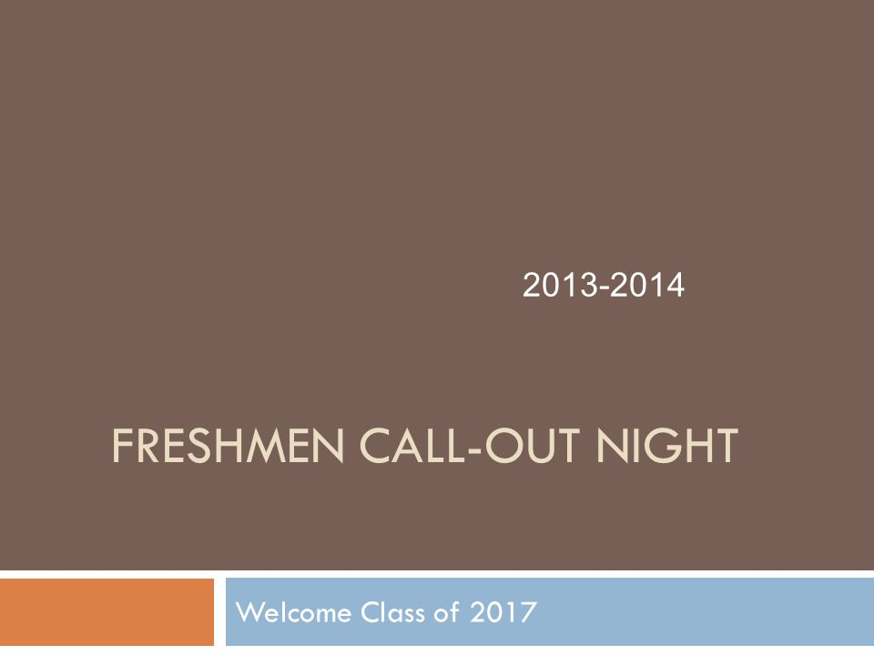 FRESHMEN CALL-OUT NIGHT Welcome Class of 2017 2013-2014