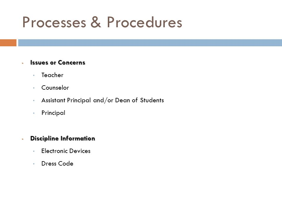 Processes & Procedures Issues or Concerns Issues or Concerns Teacher Counselor Assistant Principal and/or Dean of Students Principal Discipline Information Discipline Information Electronic Devices Dress Code
