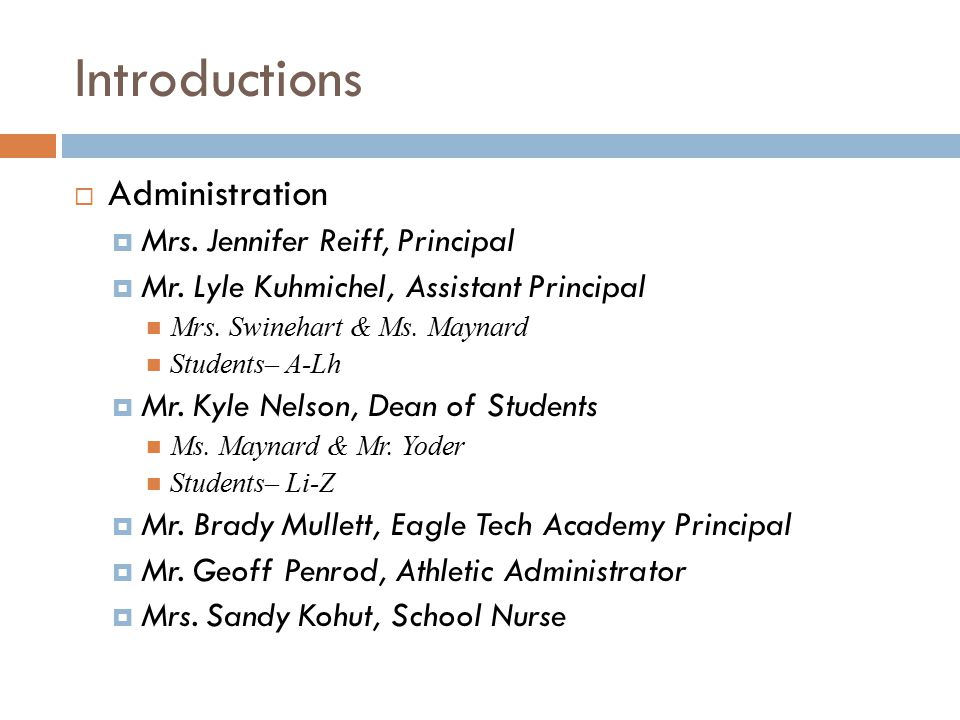 Introductions  Administration  Mrs. Jennifer Reiff, Principal  Mr.