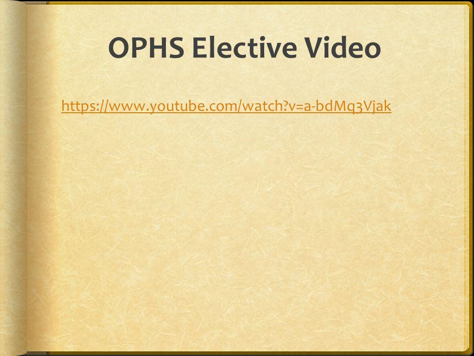 OPHS Elective Video https://www.youtube.com/watch?v=a-bdMq3Vjak