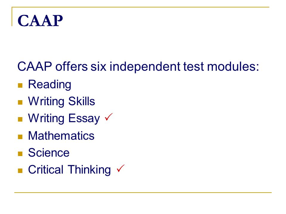 CAAP CAAP offers six independent test modules: Reading Writing Skills Writing Essay  Mathematics Science Critical Thinking 