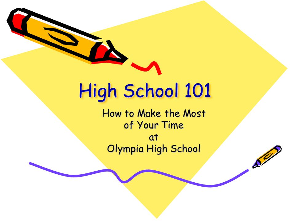 High School 101 How to Make the Most of Your Time at Olympia High School
