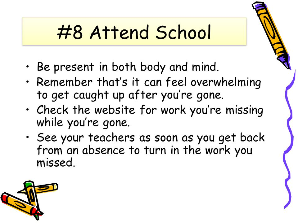 #8 Attend School Be present in both body and mind.