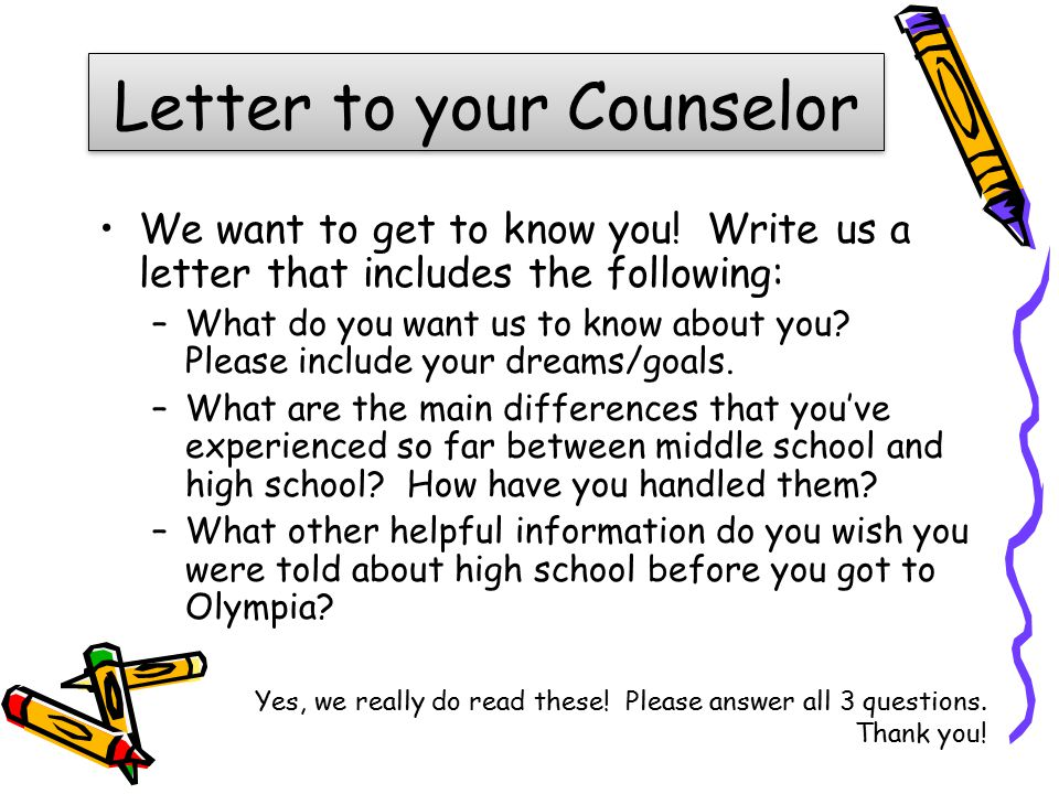 Letter to your Counselor We want to get to know you.