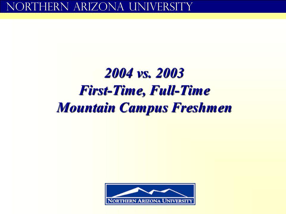 Northern Arizona University 2004 vs. 2003 First-Time, Full-Time Mountain Campus Freshmen