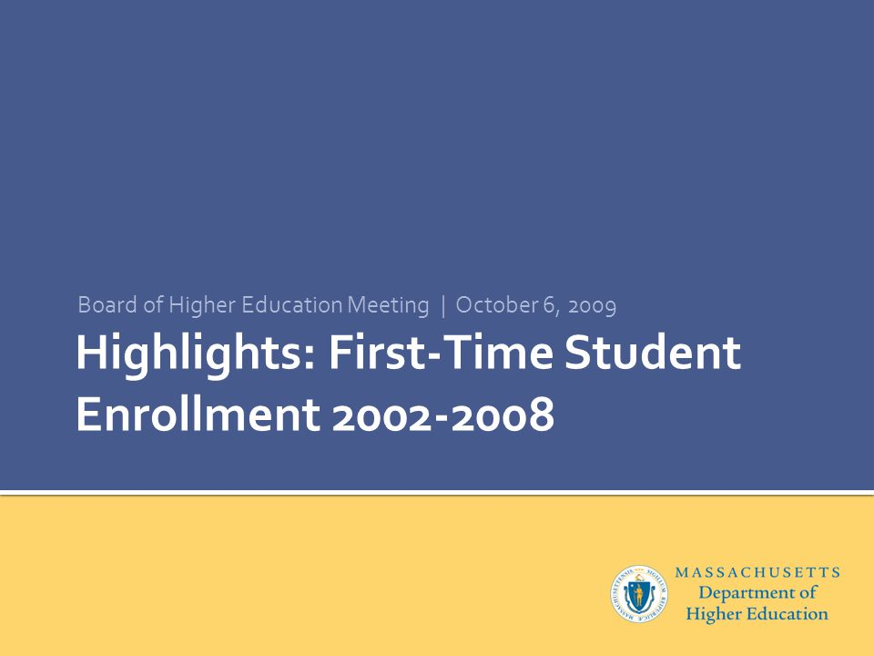 Highlights: First-Time Student Enrollment 2002-2008 Board of Higher Education Meeting | October 6, 2009
