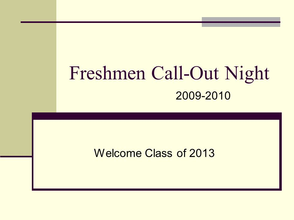 Freshmen Call-Out Night Welcome Class of 2013 2009-2010