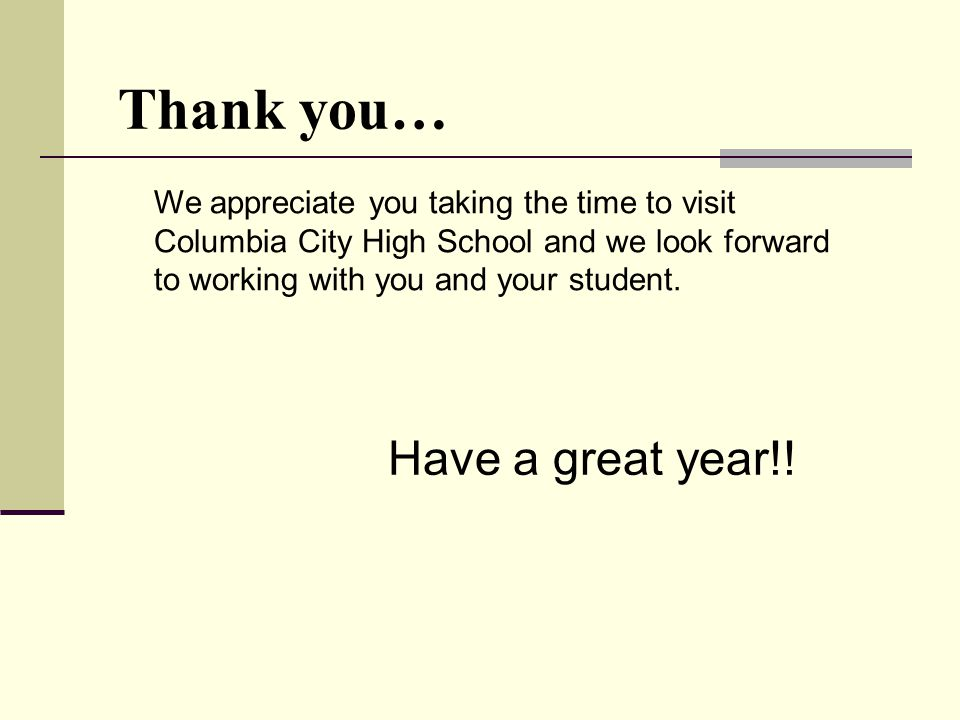 Thank you… We appreciate you taking the time to visit Columbia City High School and we look forward to working with you and your student.