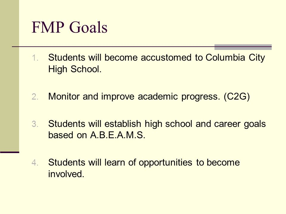 FMP Goals 1. Students will become accustomed to Columbia City High School.