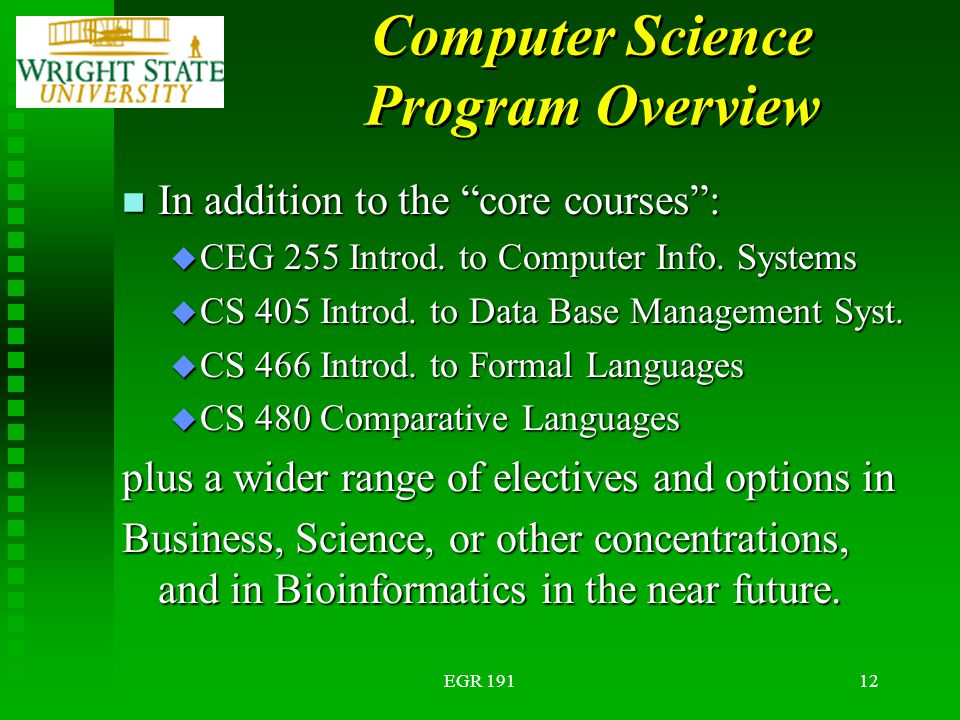EGR 19112 Computer Science Program Overview n In addition to the core courses : u CEG 255 Introd.
