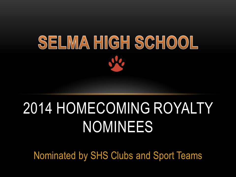 Nominated by SHS Clubs and Sport Teams 2014 HOMECOMING ROYALTY NOMINEES