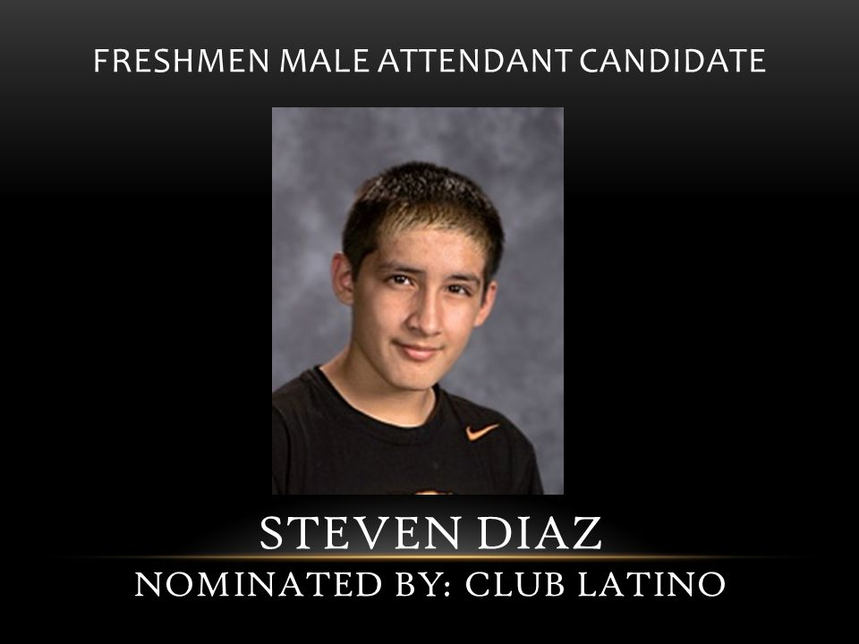 FRESHMEN MALE ATTENDANT CANDIDATE STEVEN DIAZ NOMINATED BY: CLUB LATINO
