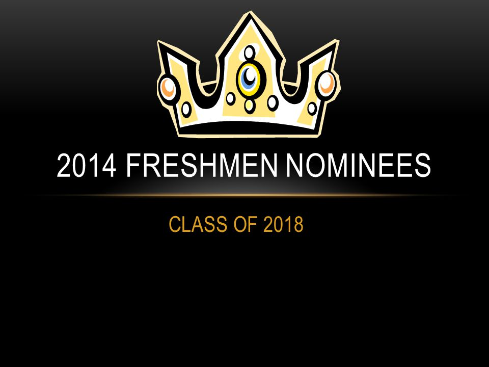 CLASS OF 2018 2014 FRESHMEN NOMINEES