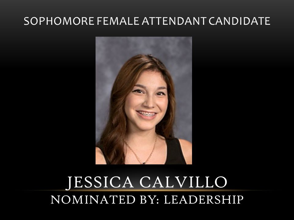 SOPHOMORE FEMALE ATTENDANT CANDIDATE JESSICA CALVILLO NOMINATED BY: LEADERSHIP