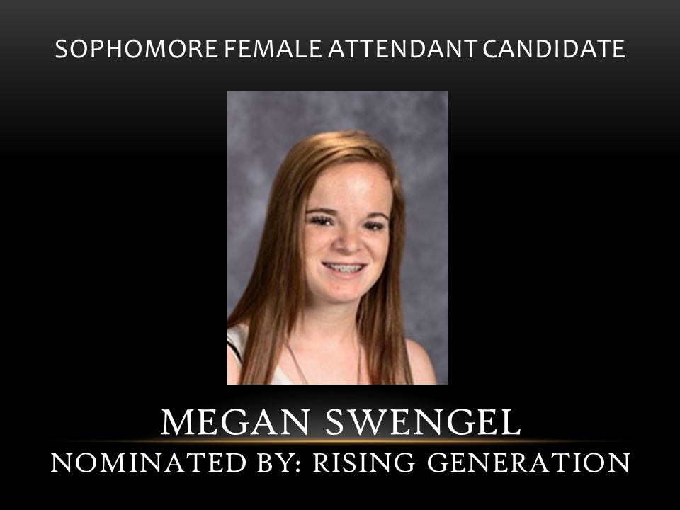 SOPHOMORE FEMALE ATTENDANT CANDIDATE MEGAN SWENGEL NOMINATED BY: RISING GENERATION